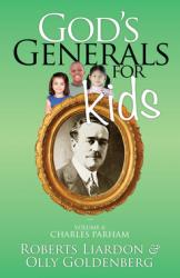 GOD'S GENERALS FOR KIDS VOLUME 6: CHARLES PARHAM