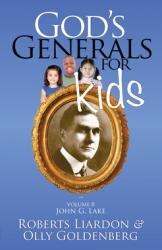 GOD'S GENERALS FOR KIDS VOLUME 8: JOHN G LAKE