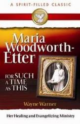 MARIA WOODWORTH-ETTER: FOR SUCH A TIME AS THIS