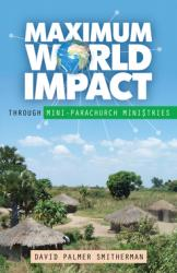 MAXIMUM WORLD IMPACT THROUGH MINI PARACHURCH MINISTRIES