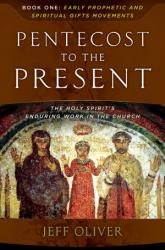 PENTECOST TO THE PRESENT: THE HOLY SPIRIT'S ENDURING WORK IN THE CHURCH-BOOK 1