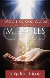 WATCHING GOD WORK THE STUFF OF MIRACLES