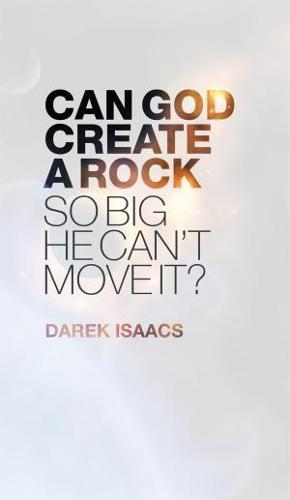 CAN GOD CREATE A ROCK SO BIG HE CANT MOVE IT?