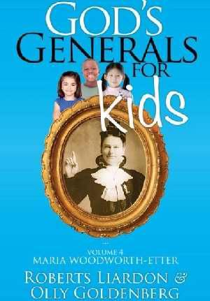 GOD'S GENERALS FOR KIDS VOLUME 4: MARIA WOODWORTH-ETTER