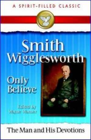 SMITH WIGGLESWORTH: MAN AND HIS DEVOTIONS